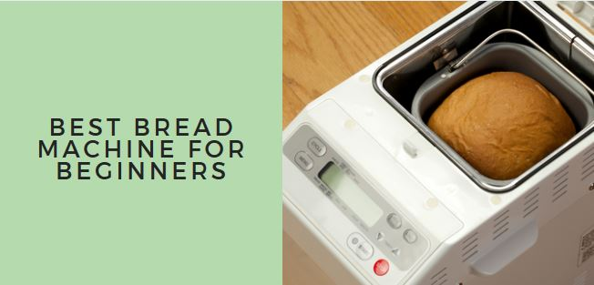 Best Bread Machine For Beginners