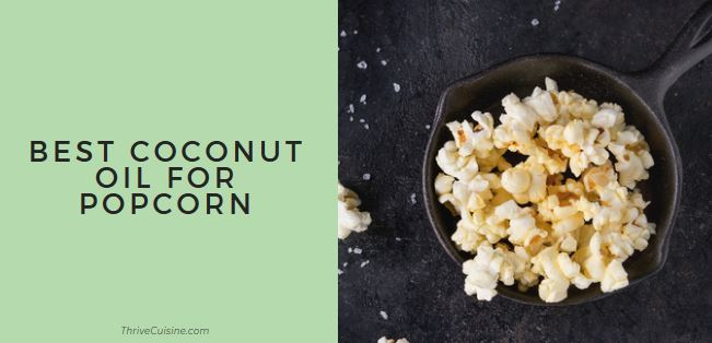 Best Coconut Oil for Popcorn