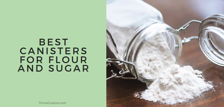 Best Canisters for Flour and Sugar
