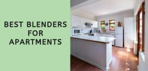 Best Blenders for Apartments