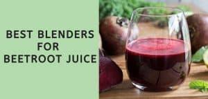 Best Blenders for Beetroot Juice