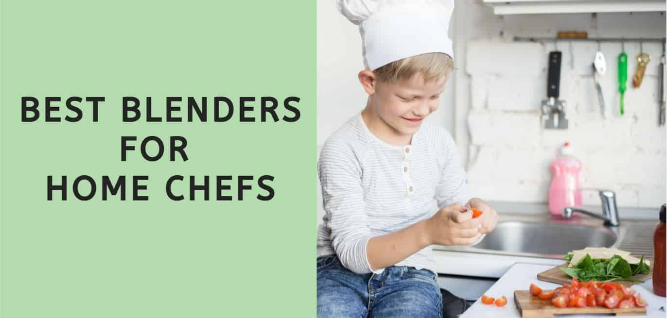 Best Blenders for Home Chefs