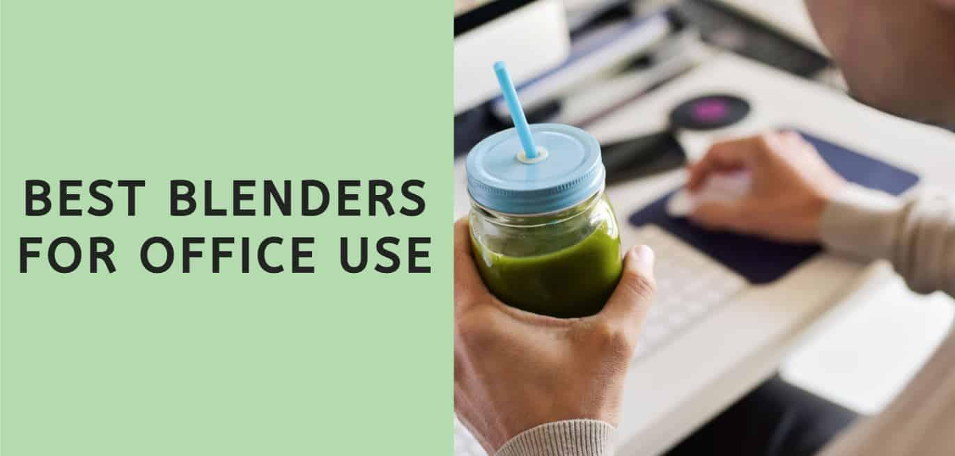 Best Blenders for Office Use