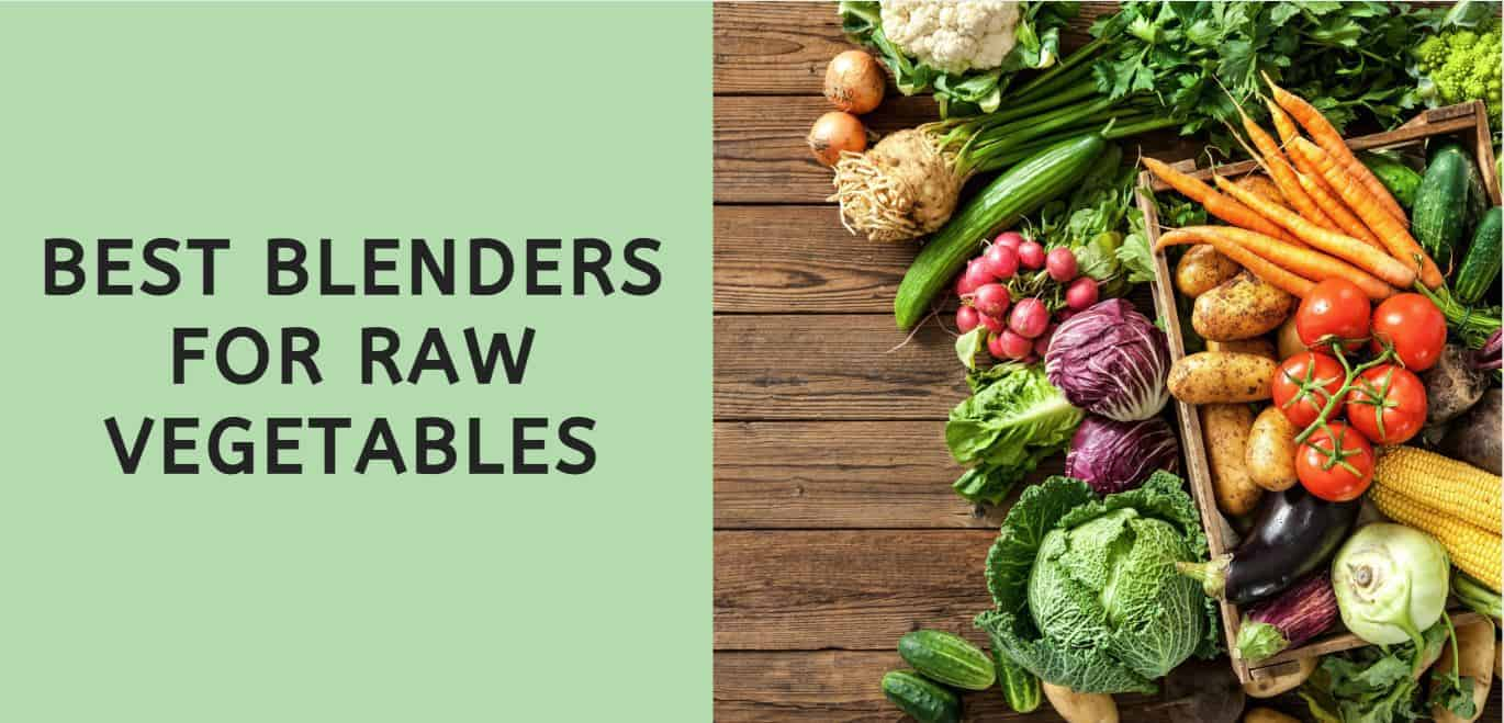 Best Blenders for Raw Vegetables