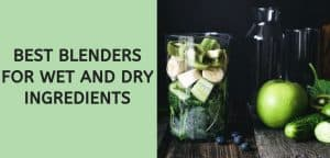 Best Blenders for Wet and Dry Ingredients