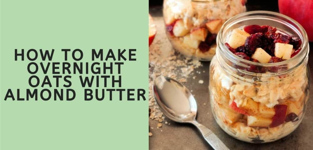 HOW TO MAKE OVERNIGHT OATS WITH ALMOND BUTTER