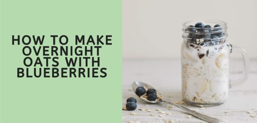 HOW TO MAKE OVERNIGHT OATS WITH BLUEBERRIES
