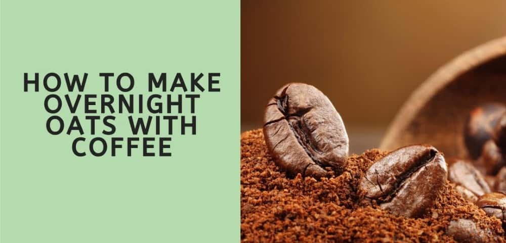 HOW TO MAKE OVERNIGHT OATS WITH COFFEE