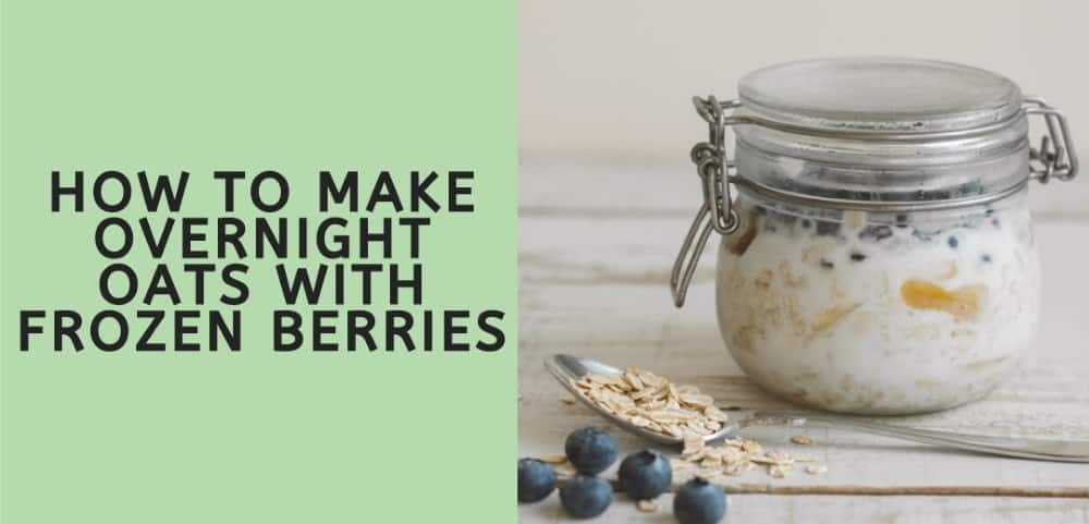 HOW TO MAKE OVERNIGHT OATS WITH FROZEN BERRIES