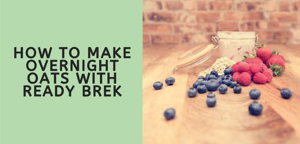HOW TO MAKE OVERNIGHT OATS WITH READY BREK