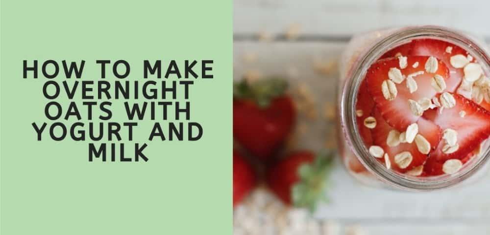overnight oats with yogurt and milk