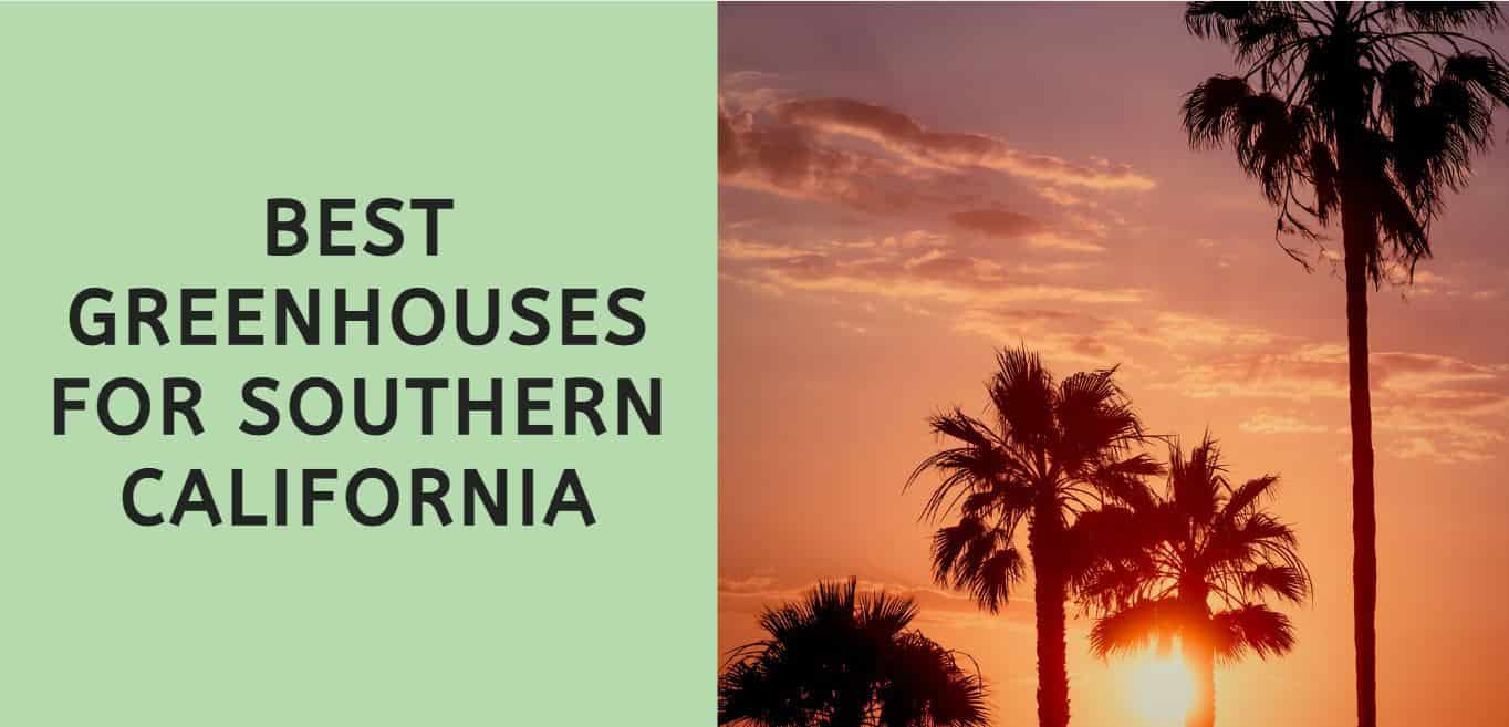 Best Greenhouses for Southern California