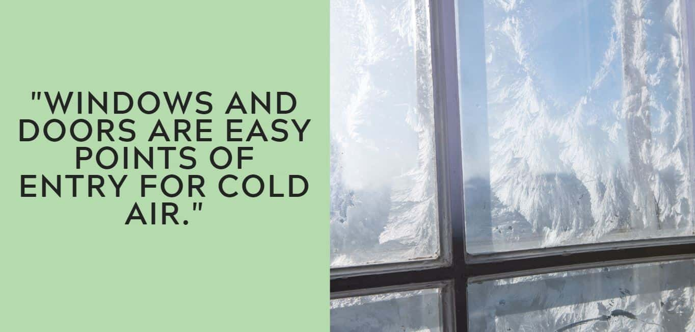 """""""Windows and doors are easy points of entry for cold air."""""""