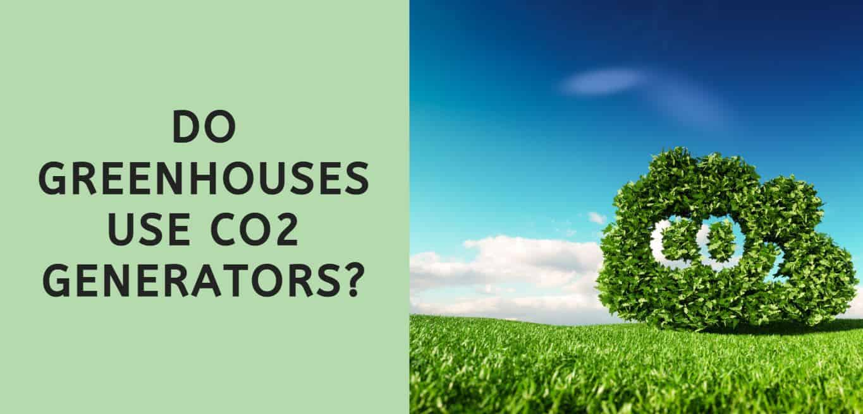 Do Greenhouses Use CO2 Generators?