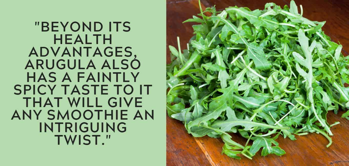 """Beyond its health advantages, arugula also has a faintly spicy taste to it that will give any smoothie an intriguing twist."""