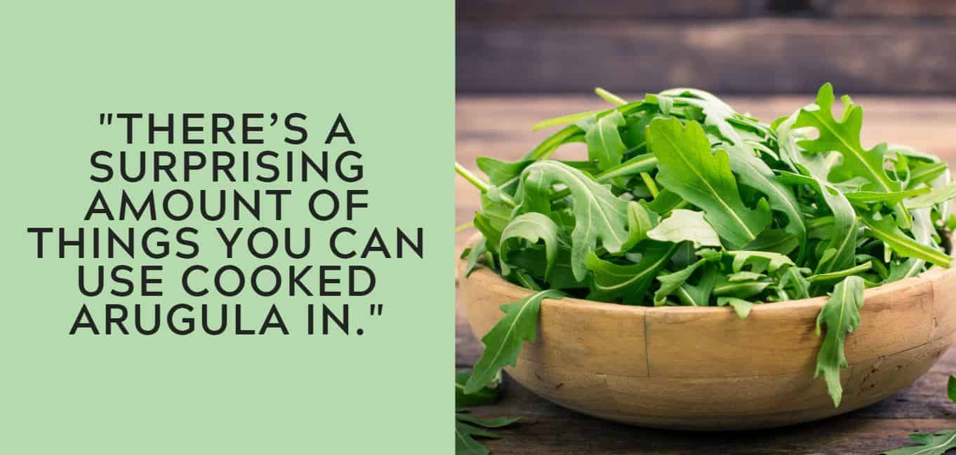 """There's a surprising amount of things you can use cooked arugula in."""