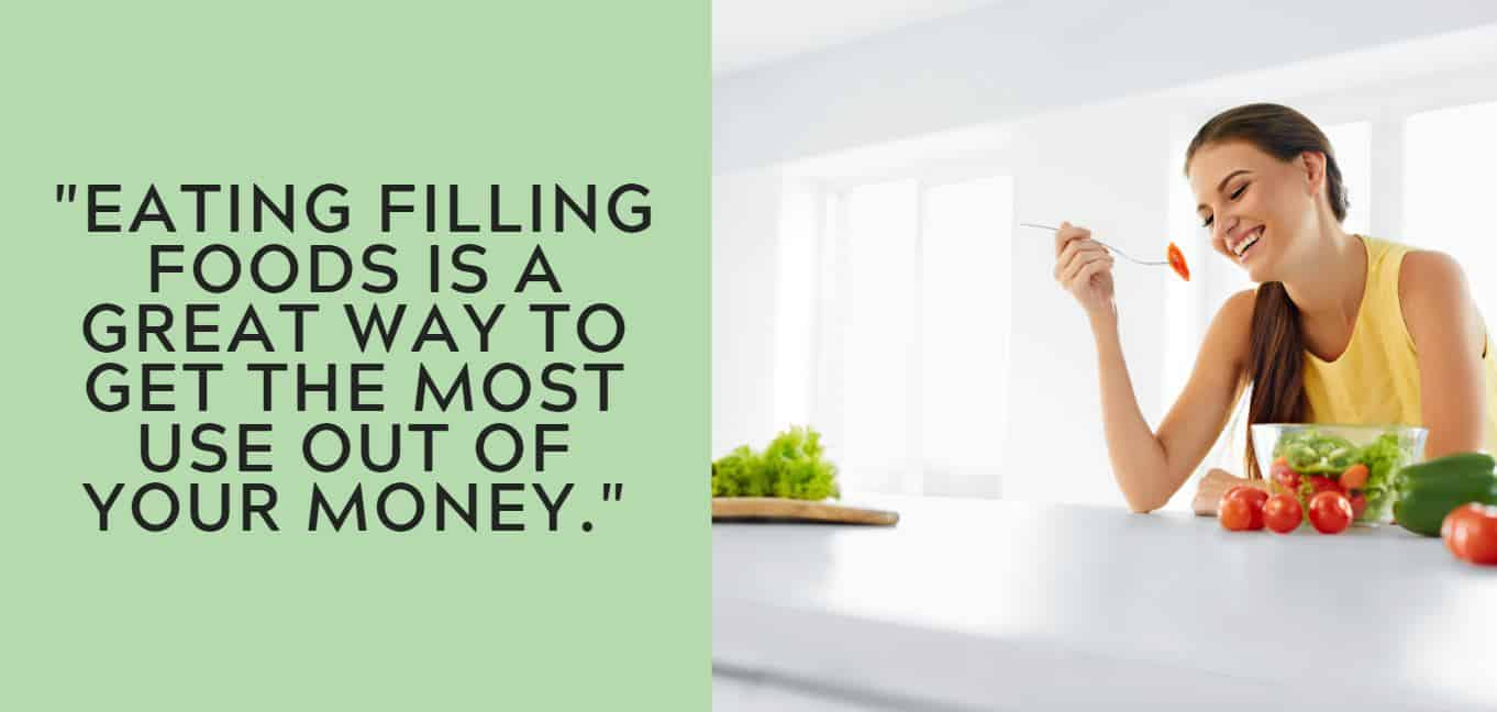 """Eating filling foods is a great way to get the most use out of your money."""