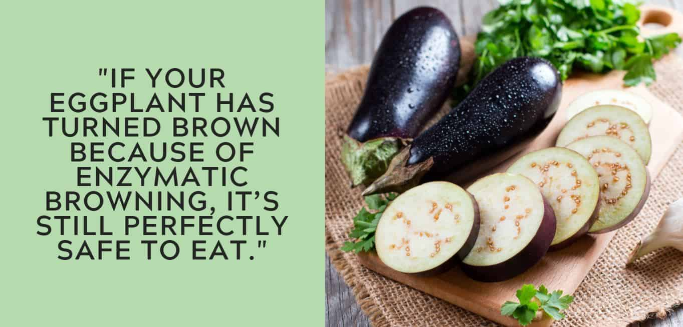 """""""If your eggplant has turned brown because of enzymatic browning, it's still perfectly safe to eat."""""""