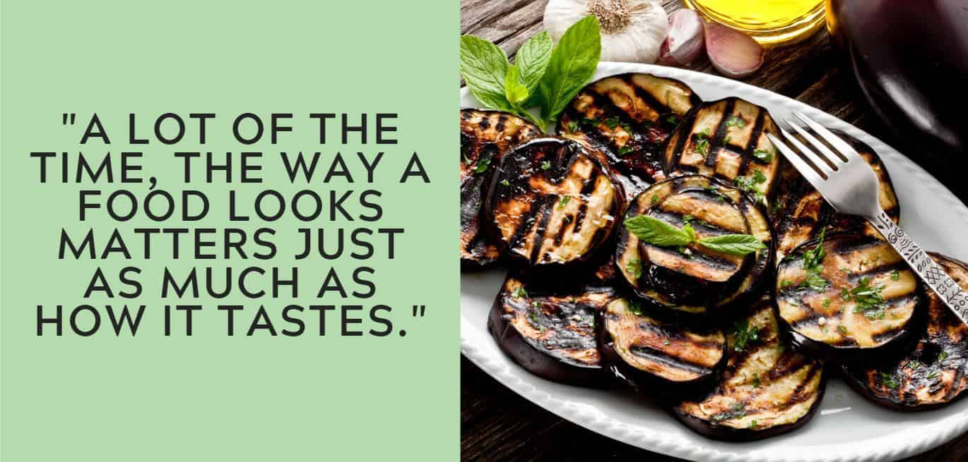 """""""A lot of the time, the way a food looks matters just as much as how it tastes."""""""