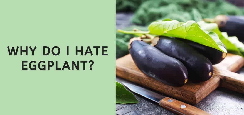 Why Do I Hate Eggplant?