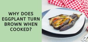 Why Does Eggplant Turn Brown When Cooked?