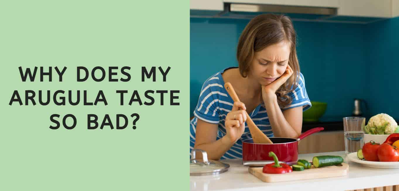 why does my arugula taste so bad?