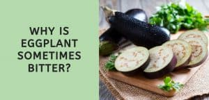 why is eggplant sometimes bitter?