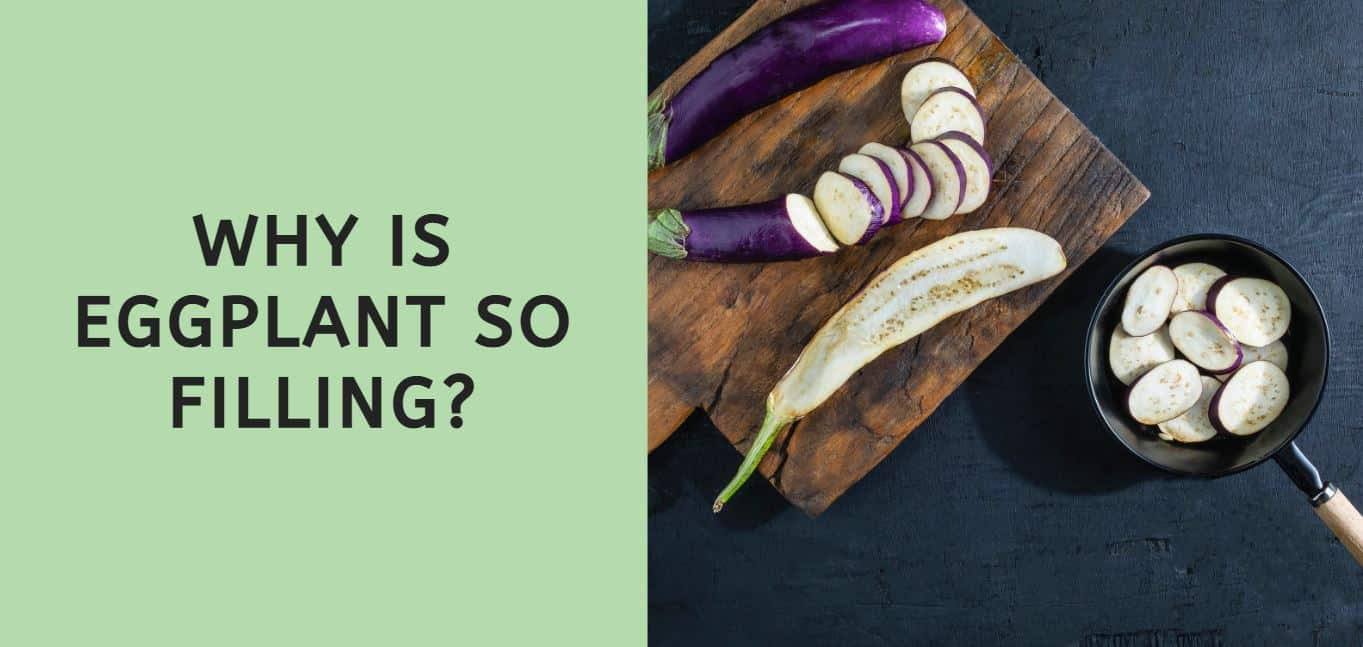 why is eggplant so filling?