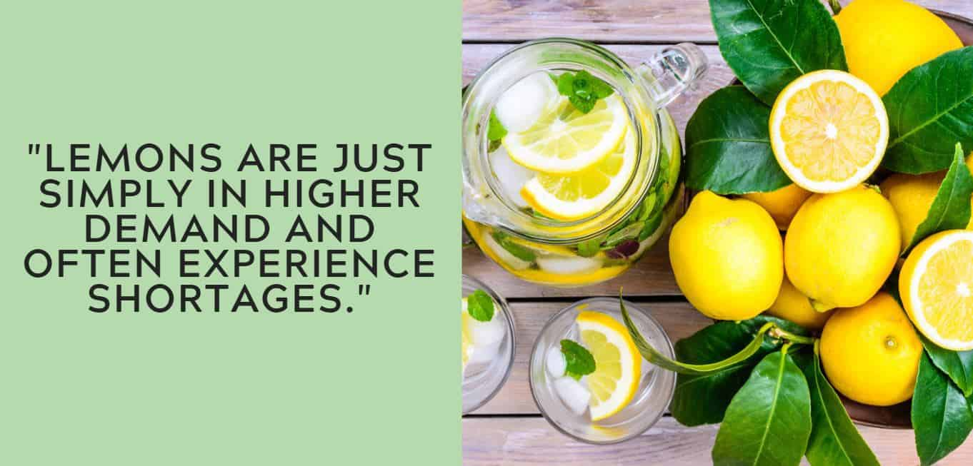 """Lemons are just simply in higher demand and often experience shortages."""
