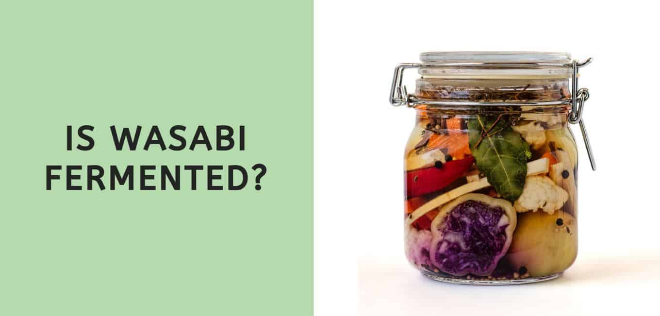 Is Wasabi Fermented?