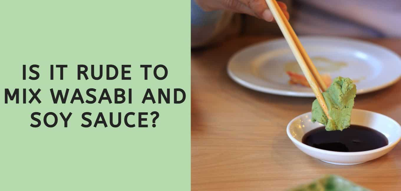 Is it Rude to Mix Wasabi and Soy Sauce?