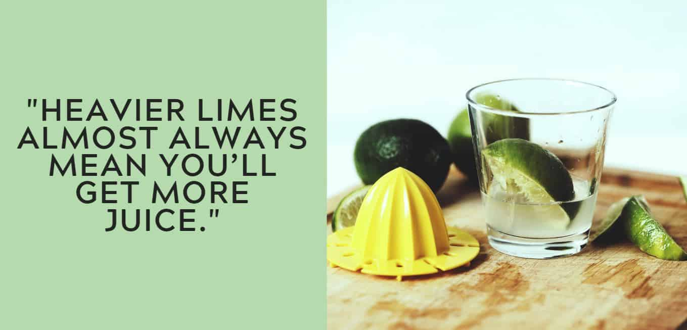 """Heavier limes almost always mean you'll get more juice."""