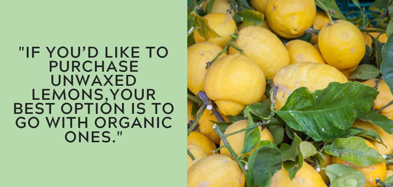 """""""If you'd like to purchase unwaxed lemons,your best option is to go with organic ones."""""""