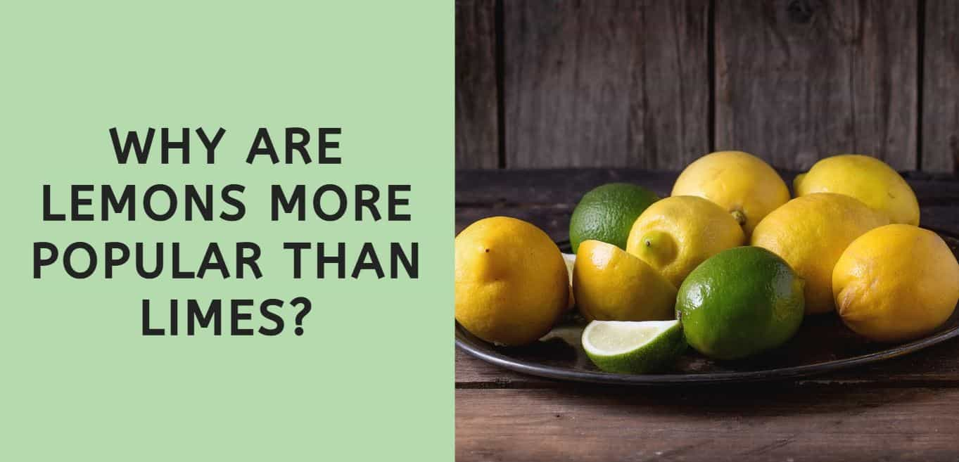 Why are Lemons more Popular than Limes/