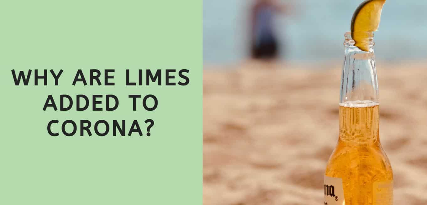 Why are Limes Added to Corona?