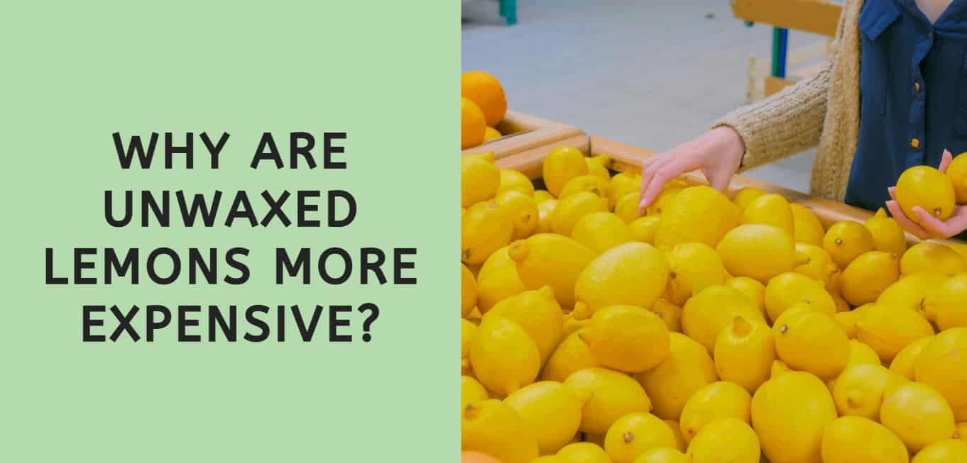 Why are Unwaxed Lemons More Expensive?