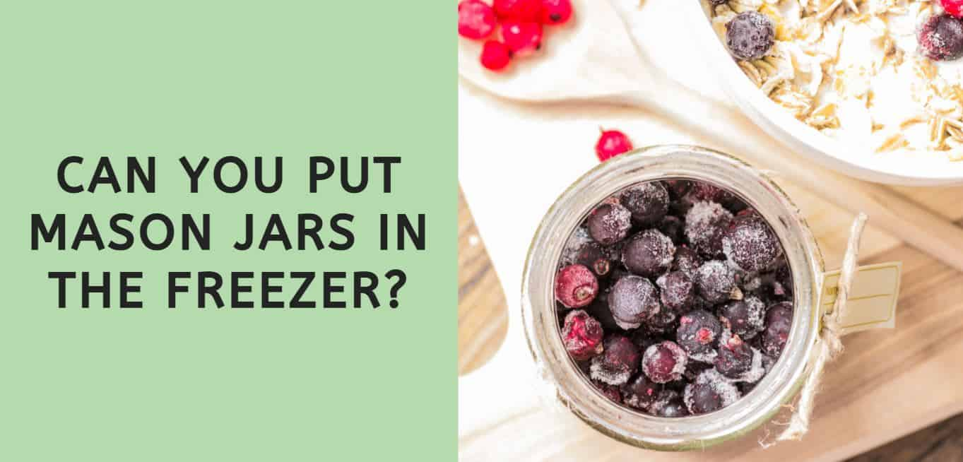 Can You Put Mason Jars in the Freezer?