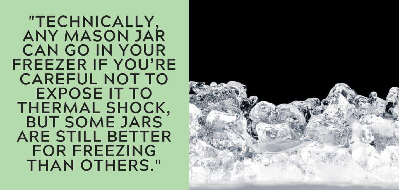 """""""Technically, any mason jar can go in your freezer if you're careful not to expose it to thermal shock, but some jars are still better for freezing than others."""""""