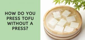 How Do You Press Tofu without a Press?