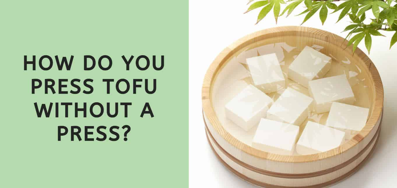 How Do You Press Tofu without a Press?
