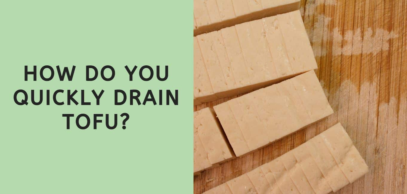 How Do You Quickly Drain Tofu?