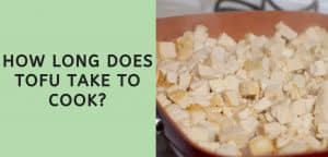 How Long Does Tofu Take to Cook?