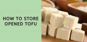 How to Store Opened Tofu