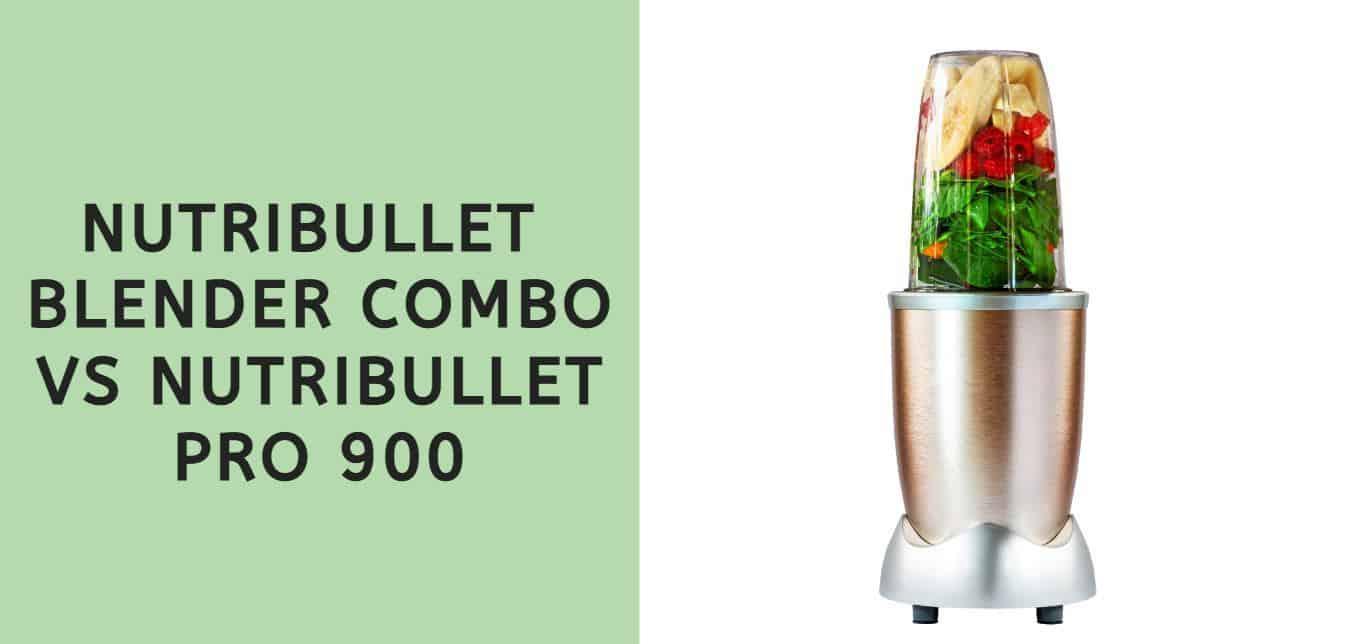 NUTRIBULLET BLENDER COMBO VS NUTRIBULLET PRO 900