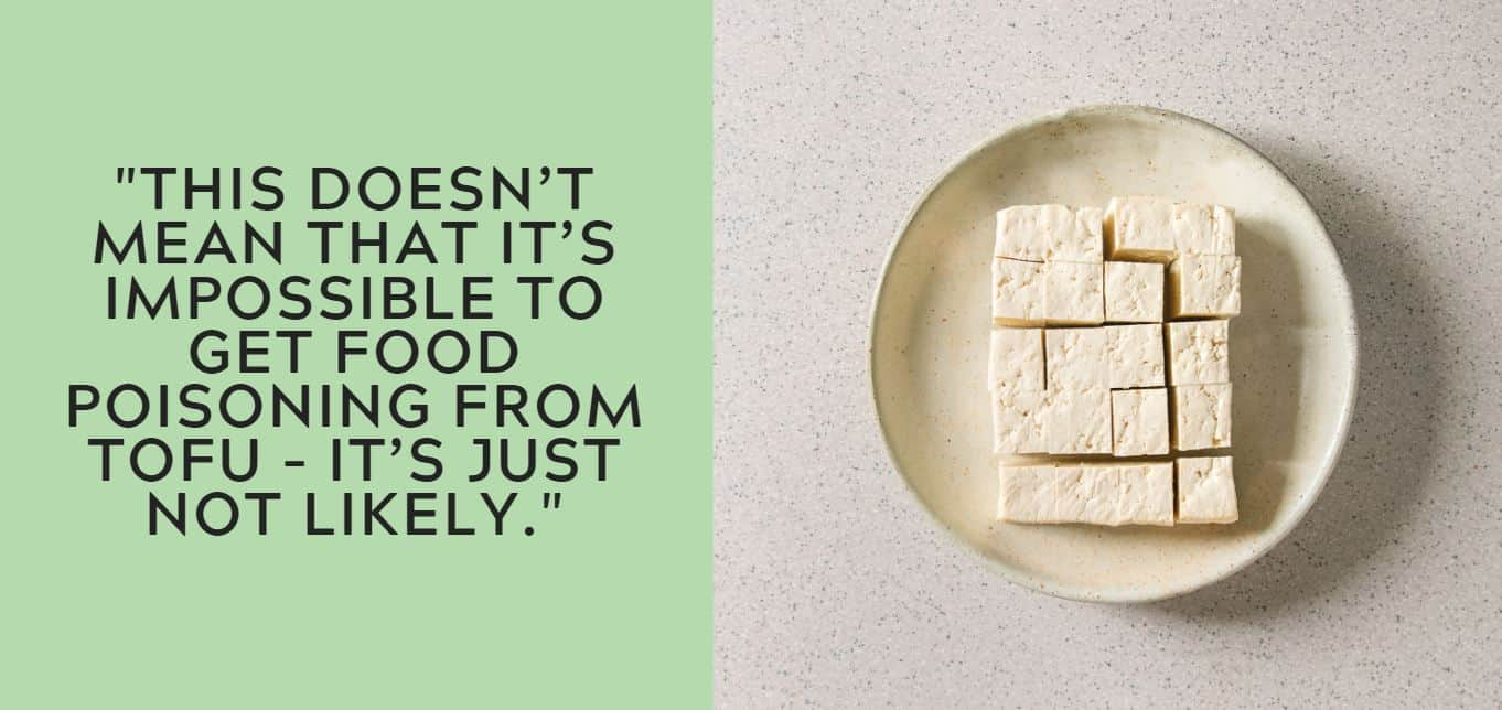 """""""this doesn't mean that it's impossible to get food poisoning from tofu – it's just not likely."""""""