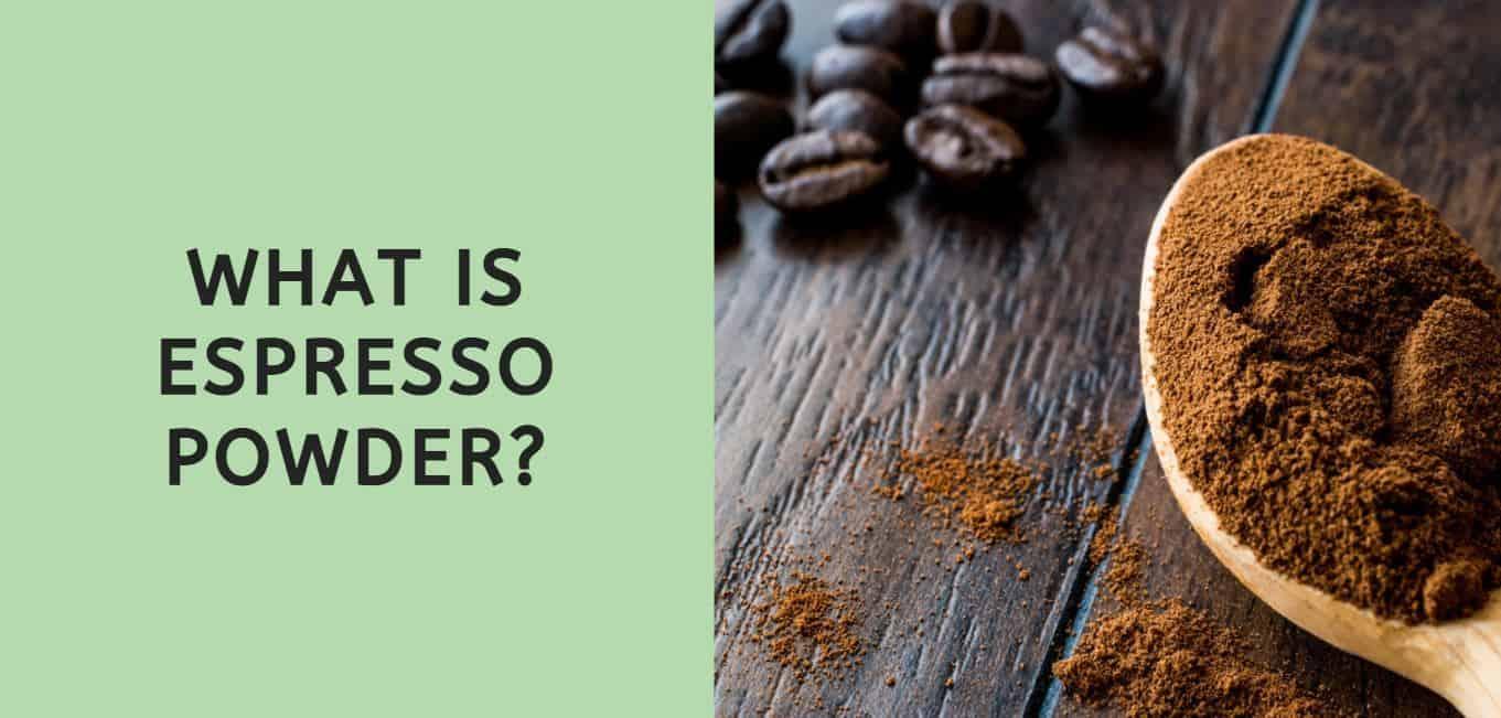 What is Espresso Powder?