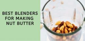 best blenders for making nut butter