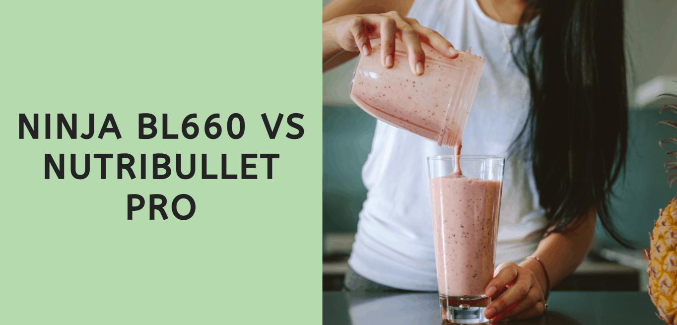 Ninja BL660 vs Nutribullet Pro
