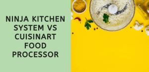 Ninja Kitchen System vs Cuisinart Food Processor