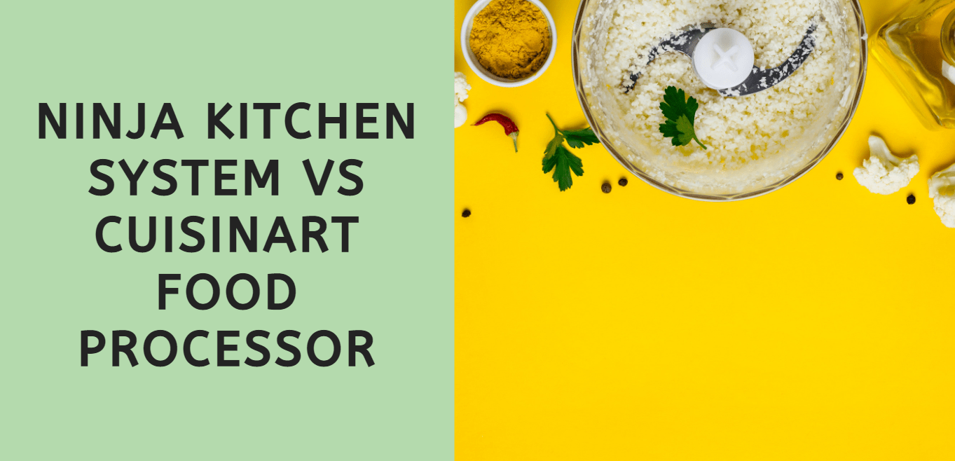 Ninja Kitchen System vs Cuisinart Food Processor
